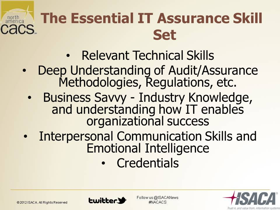The Essential IT Assurance Skill Set Relevant Technical Skills Deep Understanding of Audit/Assurance Methodologies, Regulations, etc.