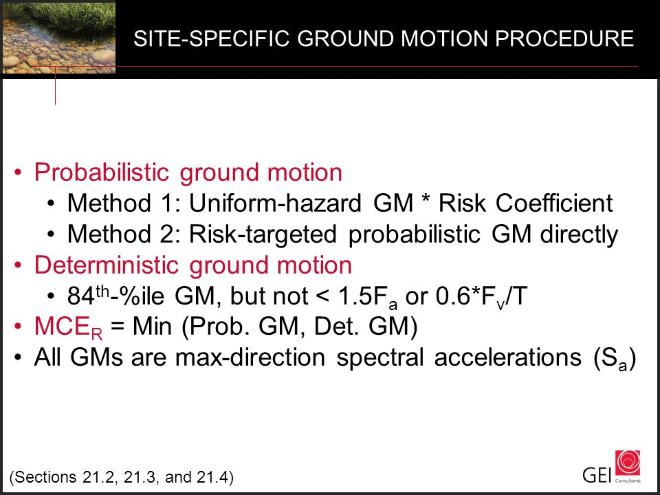 SITE-SPECIFIC GROUND MOTION PROCEDURE (Sections 21.2, 21.3, and 21.4) Probabilistic ground motion Method 1: Uniform-hazard GM * Risk Coefficient Metho