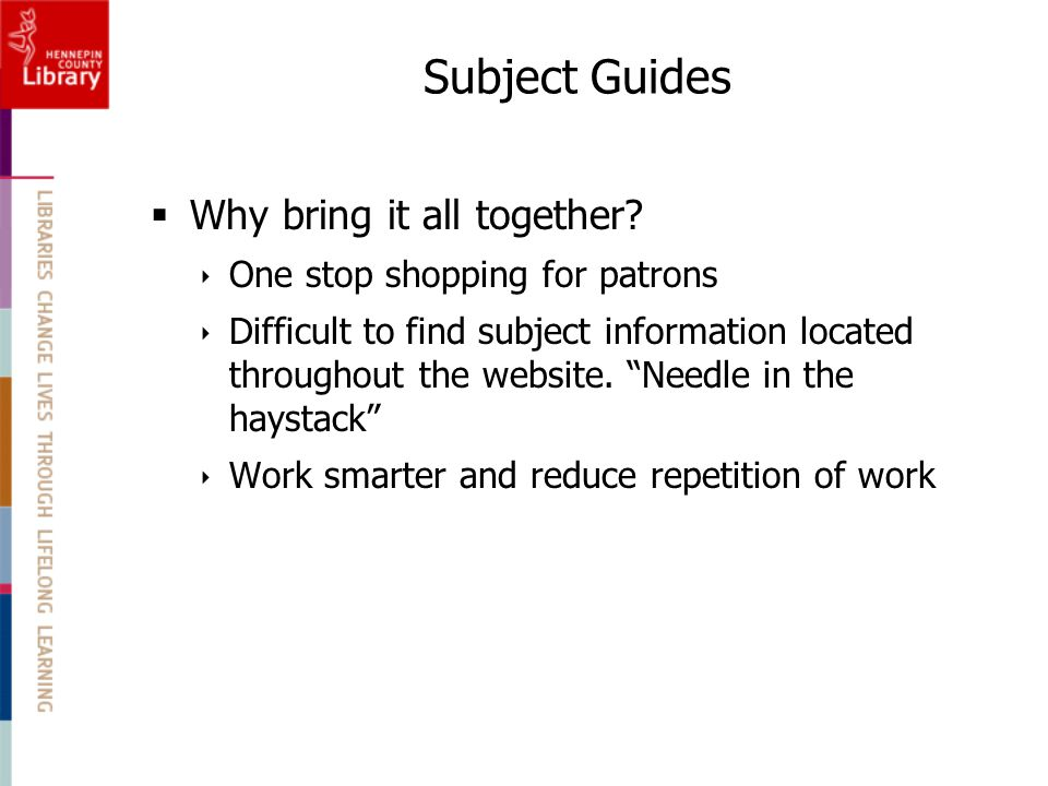 Subject Guides  Why bring it all together.