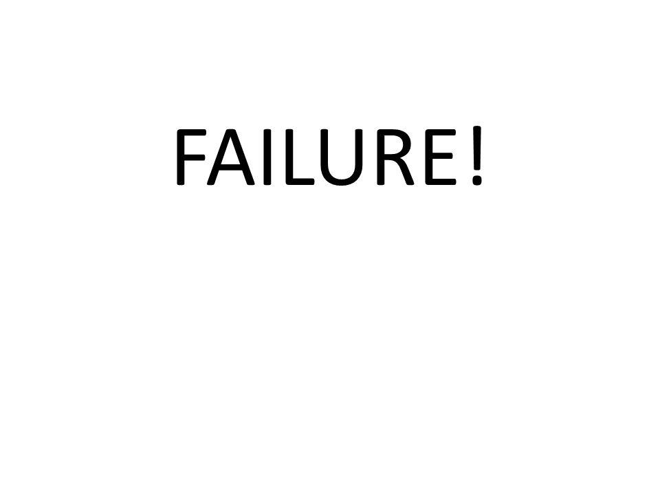 FAILURE!