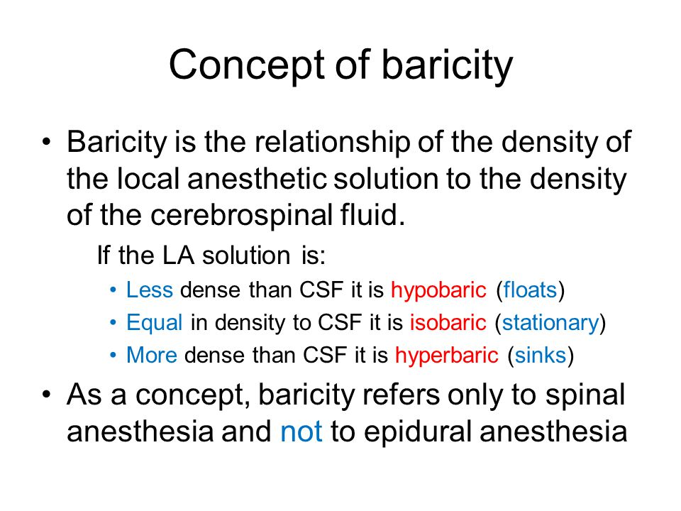 Concept of baricity Baricity is the relationship of the density of the local anesthetic solution to the density of the cerebrospinal fluid.