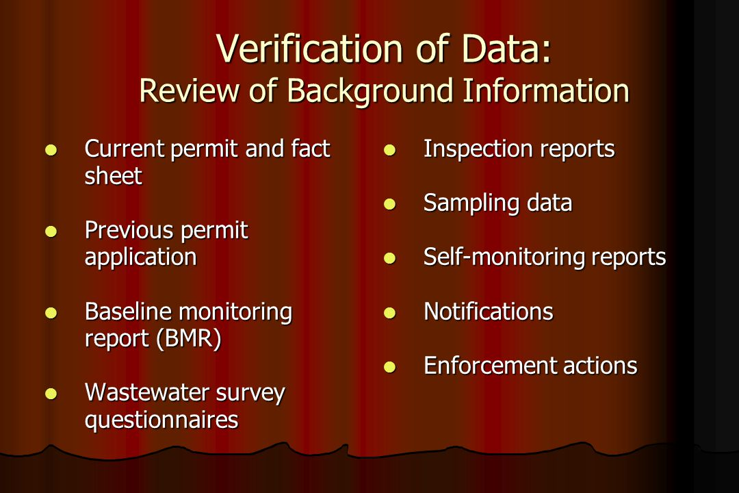 Verification of Data: Review of Background Information l Current permit and fact sheet l Previous permit application l Baseline monitoring report (BMR