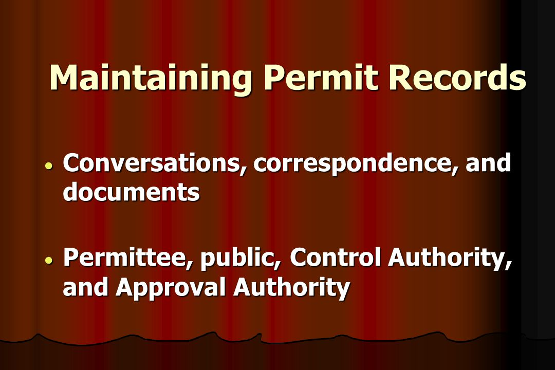 Maintaining Permit Records  Conversations, correspondence, and documents  Permittee, public, Control Authority, and Approval Authority
