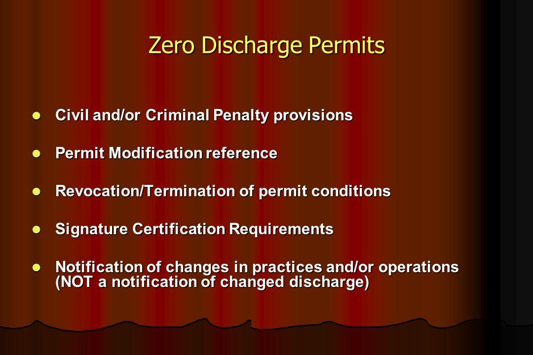 Zero Discharge Permits Civil and/or Criminal Penalty provisions Civil and/or Criminal Penalty provisions Permit Modification reference Permit Modifica
