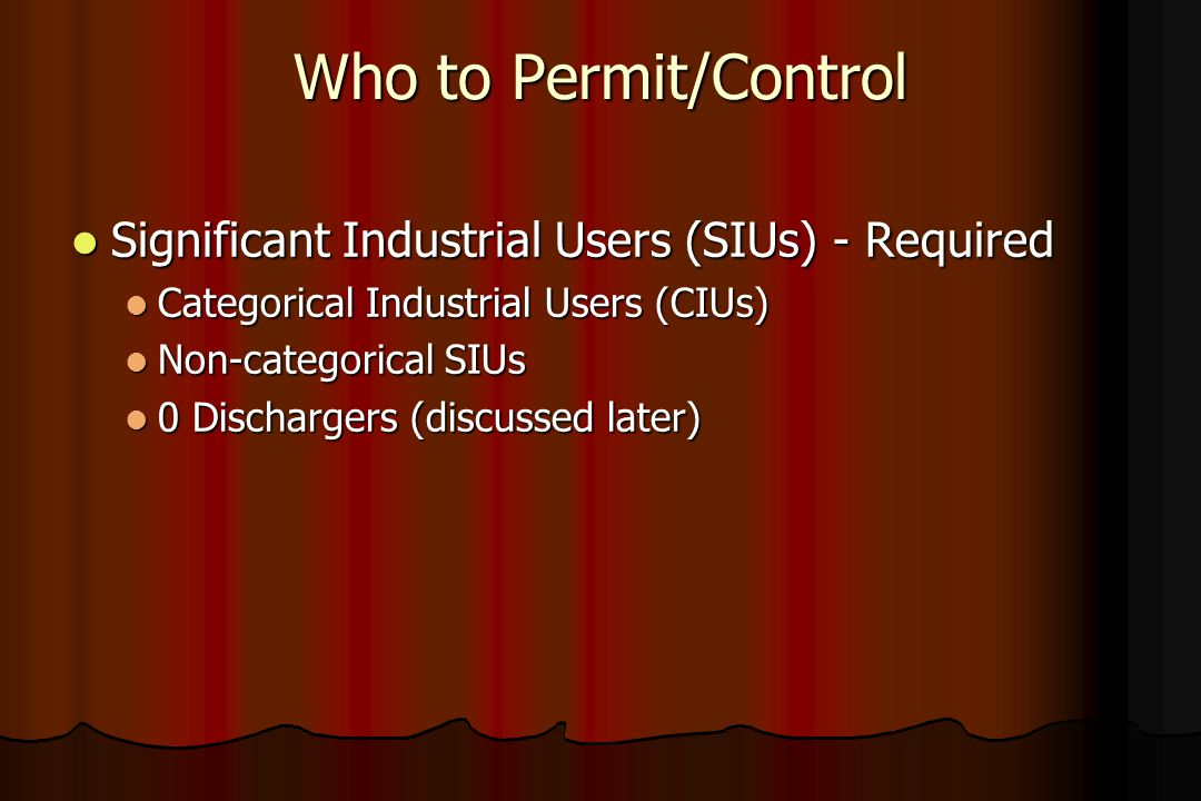 Who to Permit/Control Significant Industrial Users (SIUs) - Required Significant Industrial Users (SIUs) - Required Categorical Industrial Users (CIUs