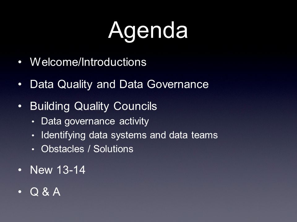 Welcome/Introductions Data Quality and Data Governance Building Quality Councils Data governance activity Identifying data systems and data teams Obst
