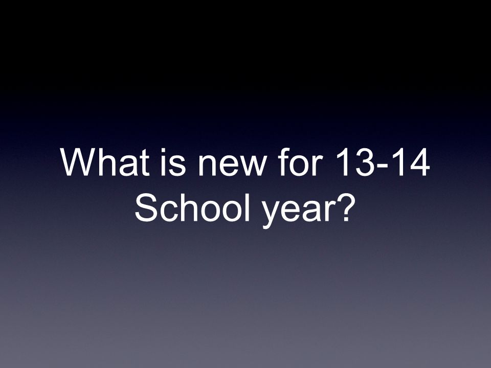 What is new for 13-14 School year?