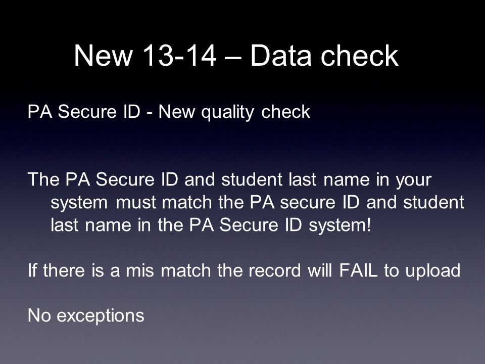 PA Secure ID - New quality check The PA Secure ID and student last name in your system must match the PA secure ID and student last name in the PA Secure ID system.