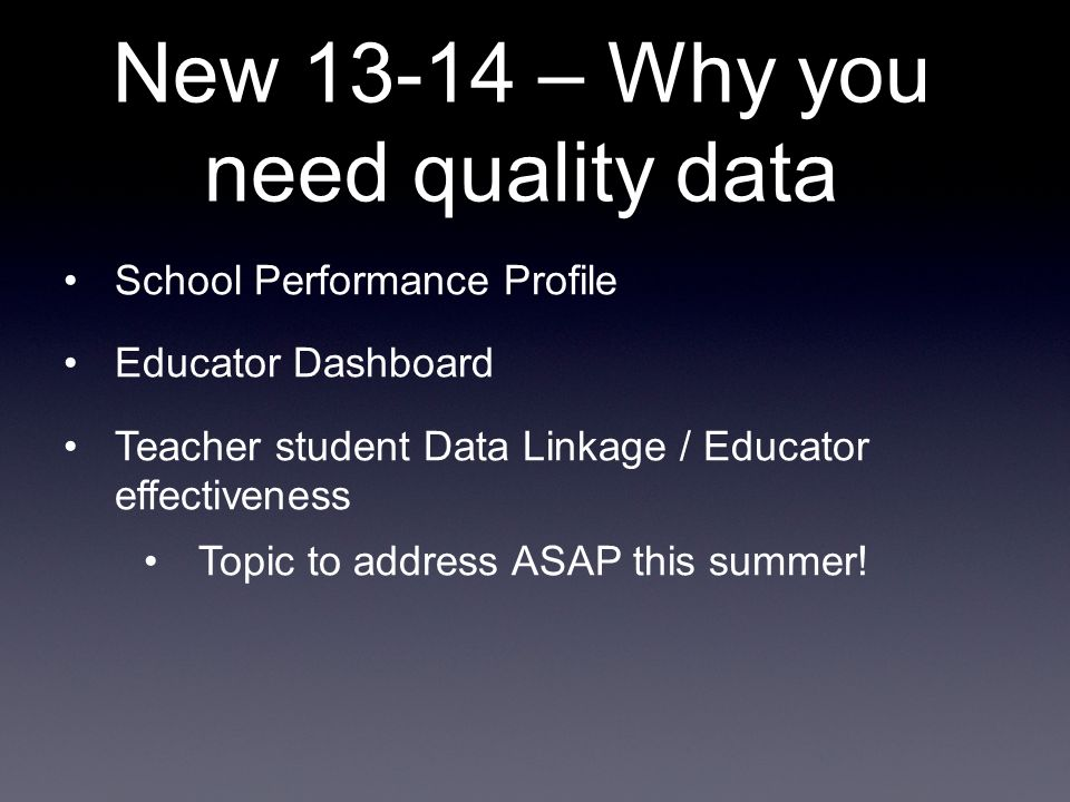School Performance Profile Educator Dashboard Teacher student Data Linkage / Educator effectiveness Topic to address ASAP this summer.