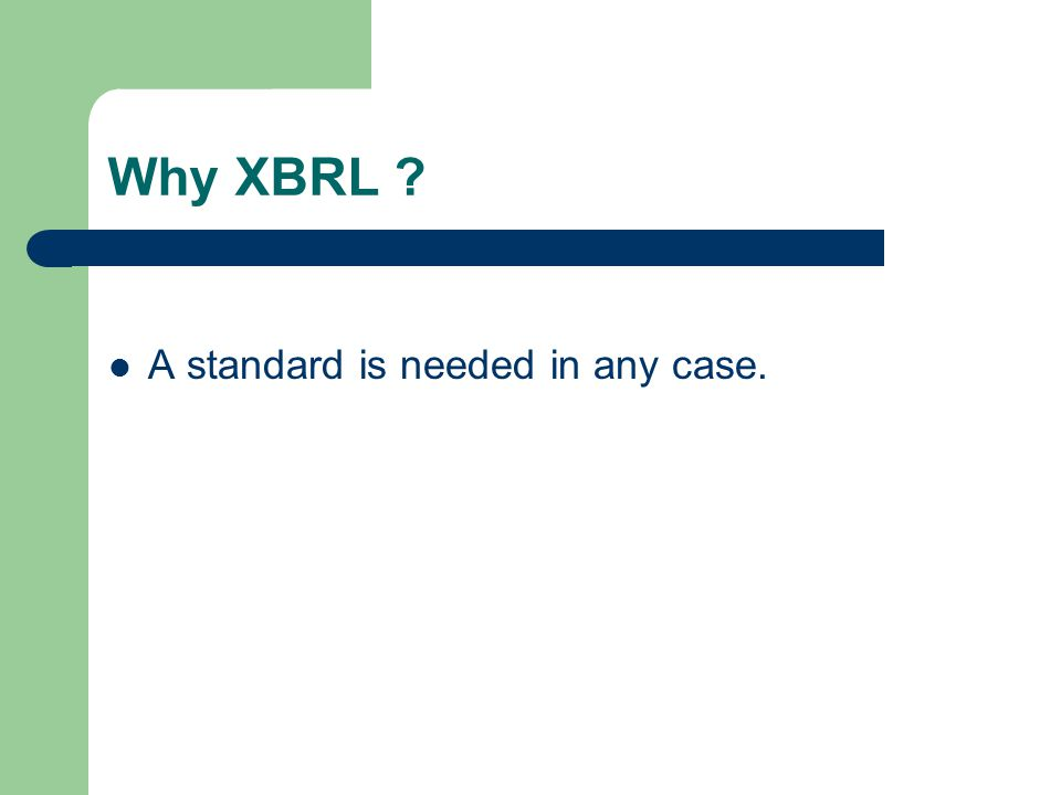 Why XBRL A standard is needed in any case.