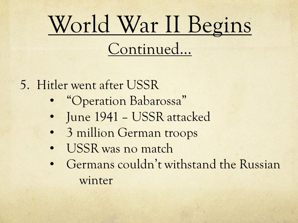 """5.Hitler went after USSR """"Operation Babarossa"""" June 1941 – USSR attacked 3 million German troops USSR was no match Germans couldn't withstand the Russ"""