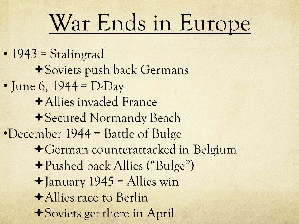War Ends in Europe 1943 = Stalingrad  Soviets push back Germans June 6, 1944 = D-Day  Allies invaded France  Secured Normandy Beach December 1944 =