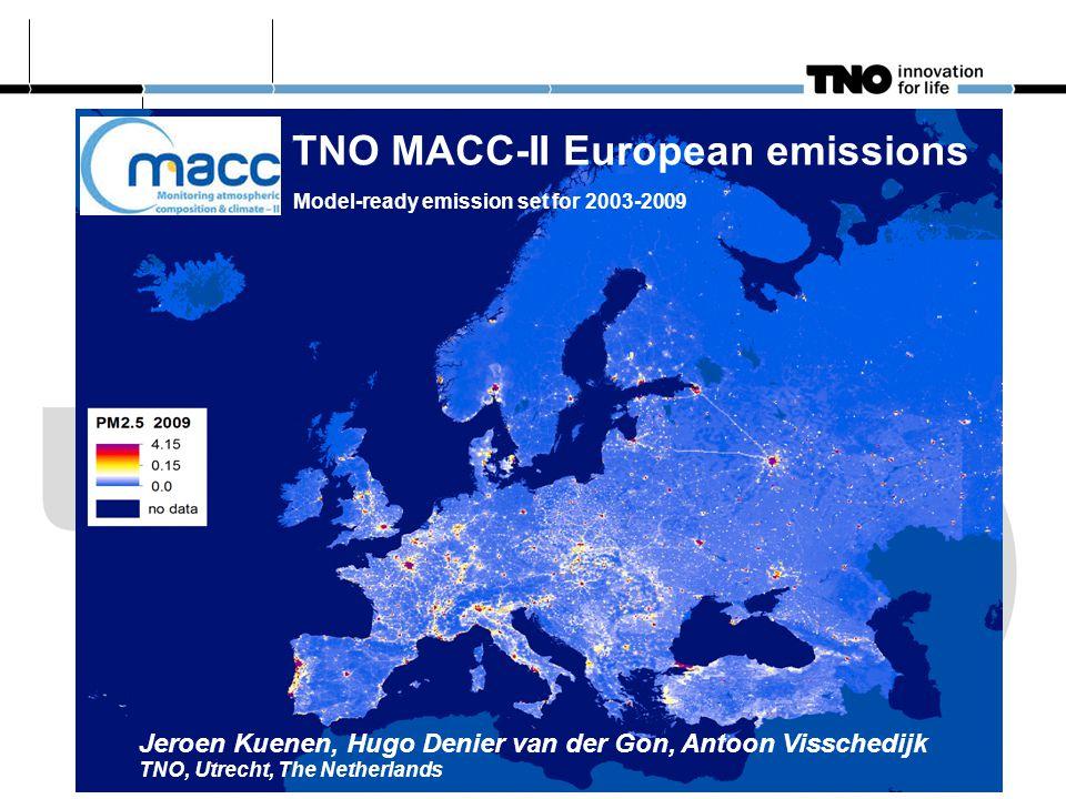 TNO MACC-II European emissions Model-ready emission set for 2003-2009 Jeroen Kuenen, Hugo Denier van der Gon, Antoon Visschedijk TNO, Utrecht, The Netherlands