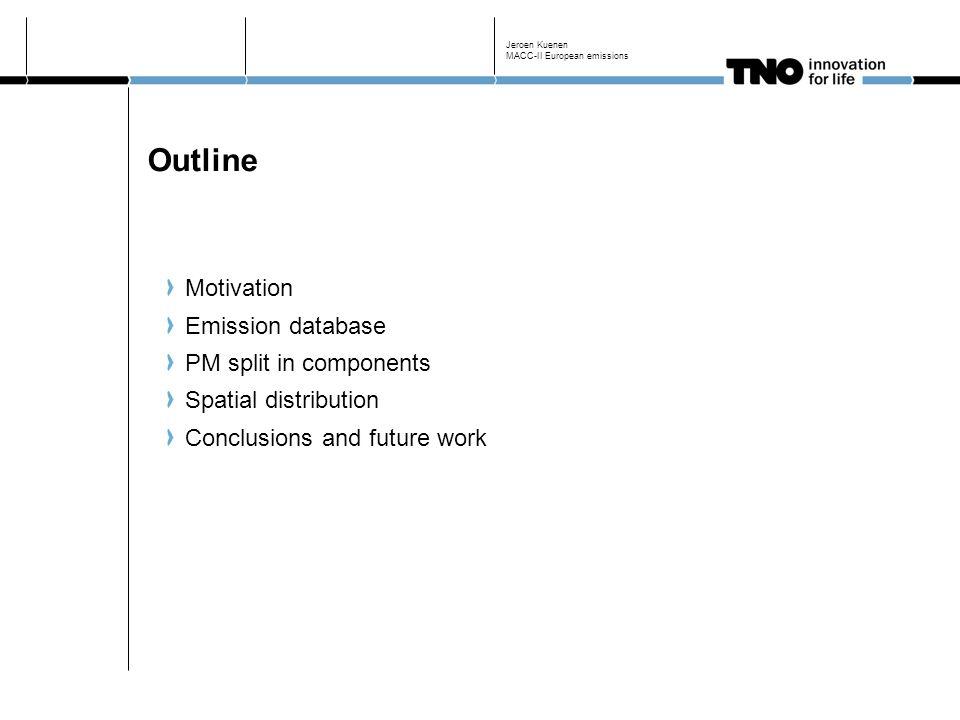Outline Motivation Emission database PM split in components Spatial distribution Conclusions and future work Jeroen Kuenen MACC-II European emissions
