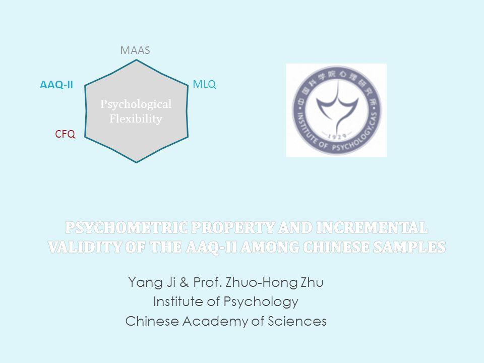 Yang Ji & Prof. Zhuo-Hong Zhu Institute of Psychology Chinese Academy of Sciences Psychological Flexibility MAAS AAQ-II MLQ CFQ