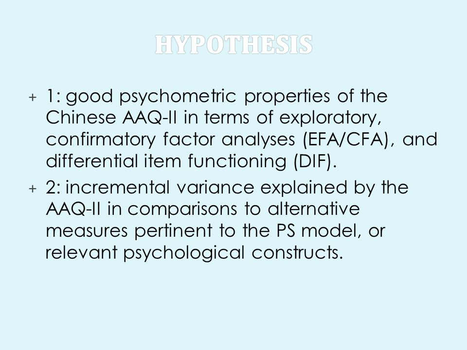 + 1: good psychometric properties of the Chinese AAQ-II in terms of exploratory, confirmatory factor analyses (EFA/CFA), and differential item functioning (DIF).