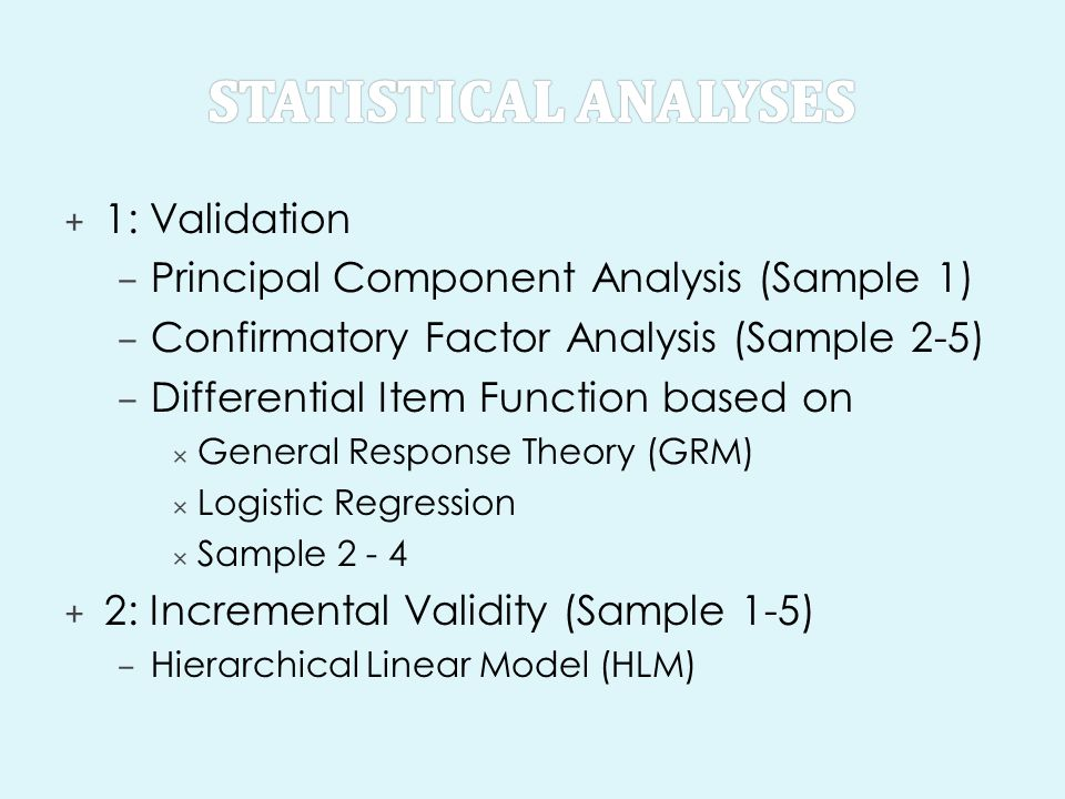 + 1: Validation – Principal Component Analysis (Sample 1) – Confirmatory Factor Analysis (Sample 2-5) – Differential Item Function based on  General