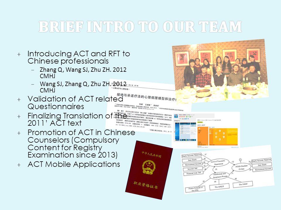 + Introducing ACT and RFT to Chinese professionals – Zhang Q, Wang SJ, Zhu ZH. 2012 CMHJ – Wang SJ, Zhang Q, Zhu ZH. 2012 CMHJ + Validation of ACT rel