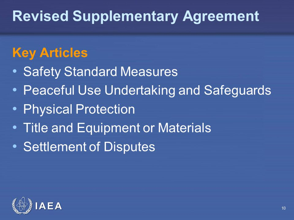 IAEA Key Articles Safety Standard Measures Peaceful Use Undertaking and Safeguards Physical Protection Title and Equipment or Materials Settlement of Disputes Revised Supplementary Agreement 10