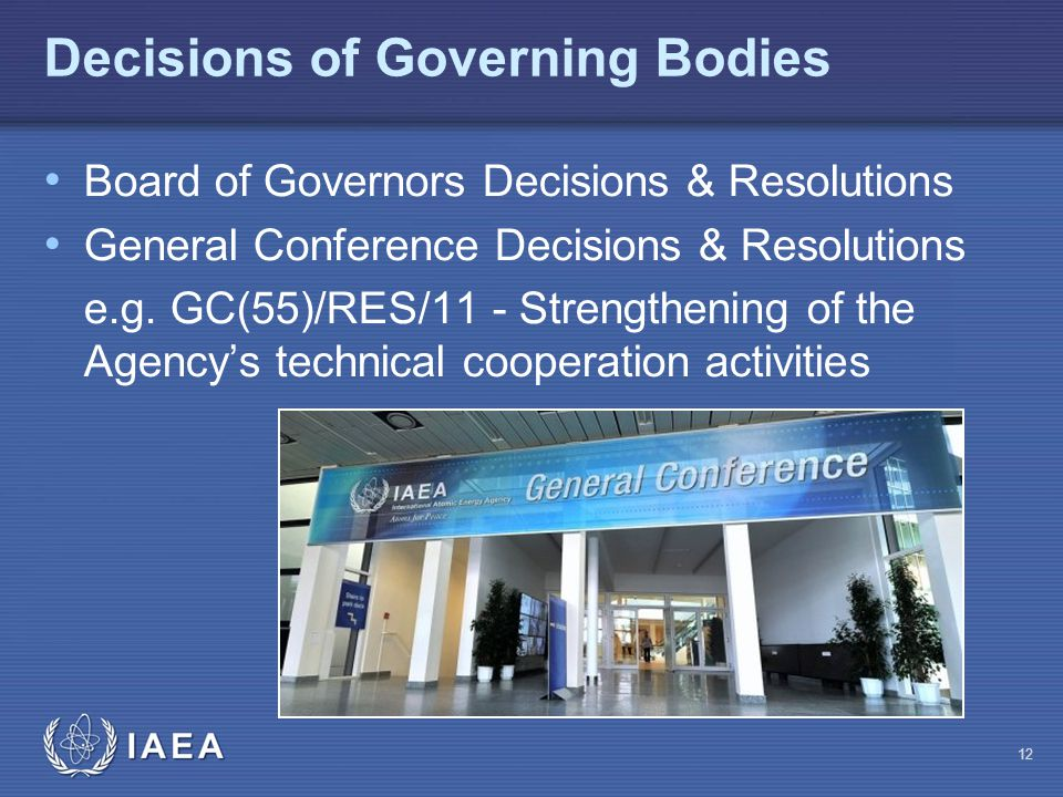 IAEA Board of Governors Decisions & Resolutions General Conference Decisions & Resolutions e.g.