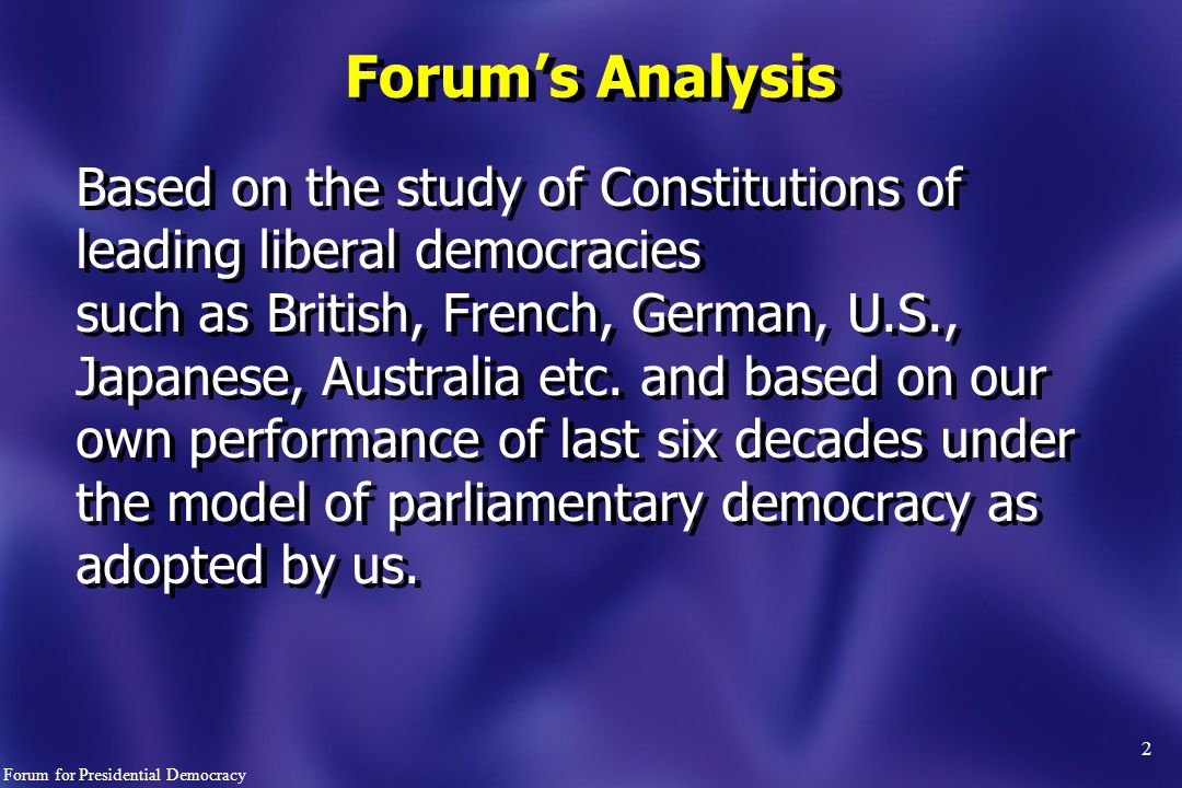 2 Forum's Analysis Based on the study of Constitutions of leading liberal democracies such as British, French, German, U.S., Japanese, Australia etc.