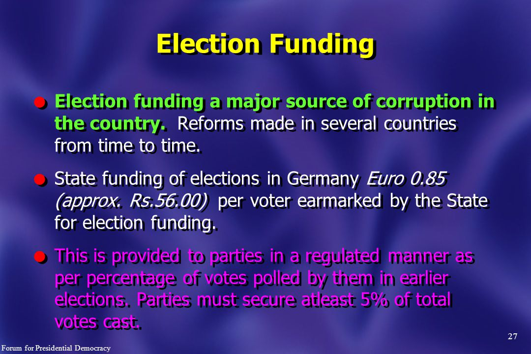 27 l Election funding a major source of corruption in the country.