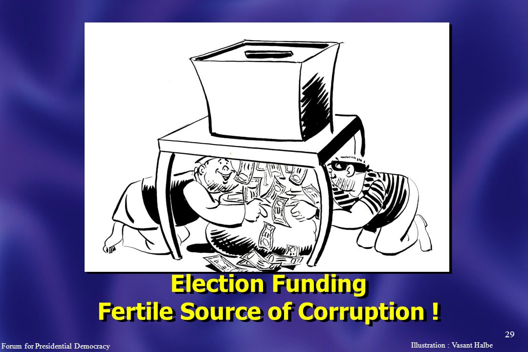 29 Election Funding Fertile Source of Corruption .