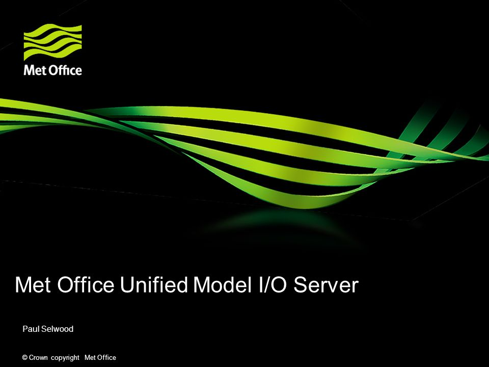 © Crown copyright Met Office I/O Server motivation