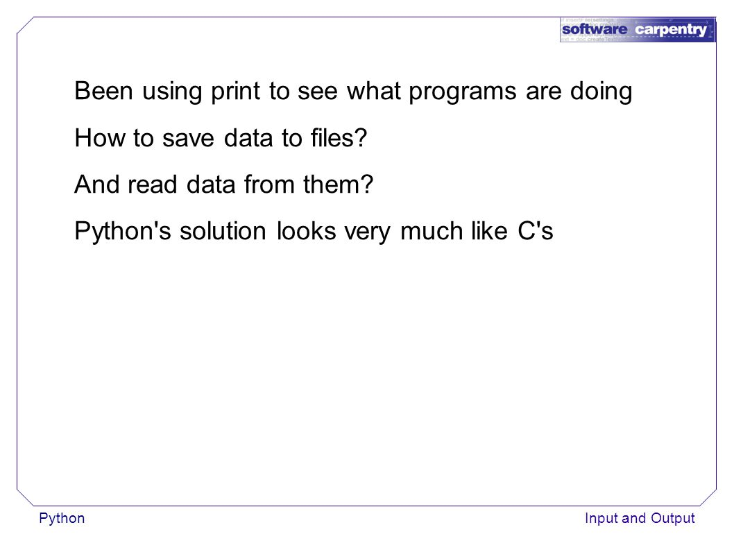 PythonInput and Output Been using print to see what programs are doing How to save data to files.