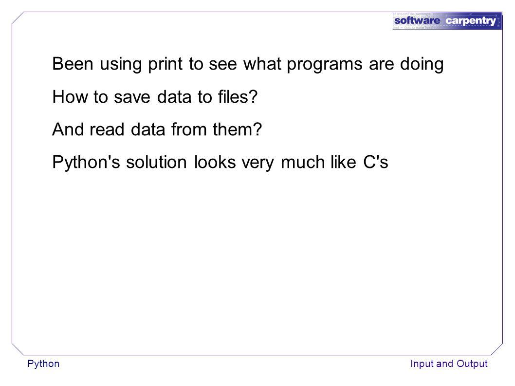 PythonInput and Output Copy a file (version 3) BLOCKSIZE = 1024 reader = open( haiku.txt , r ) writer = open( temp.txt , w ) data = reader.read(BLOCKSIZE) while len(data) > 0: writer.write(data) data = reader.read(BLOCKSIZE) reader.close() writer.close() (Needlessly?) harder to understand