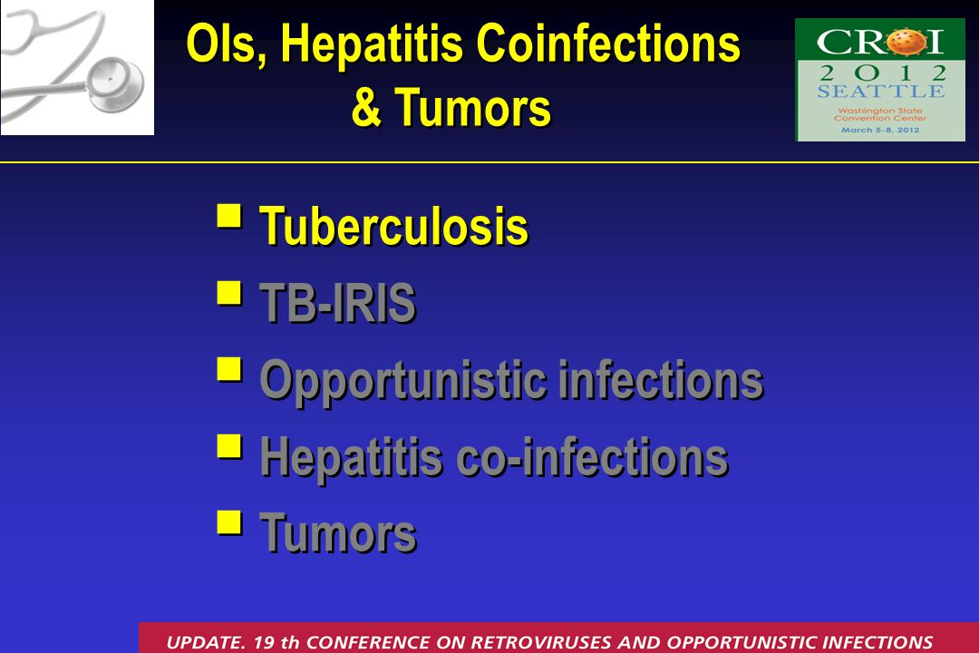  Tuberculosis  TB-IRIS  Opportunistic infections  Hepatitis co-infections  Tumors  Tuberculosis  TB-IRIS  Opportunistic infections  Hepatitis co-infections  Tumors OIs, Hepatitis Coinfections & Tumors