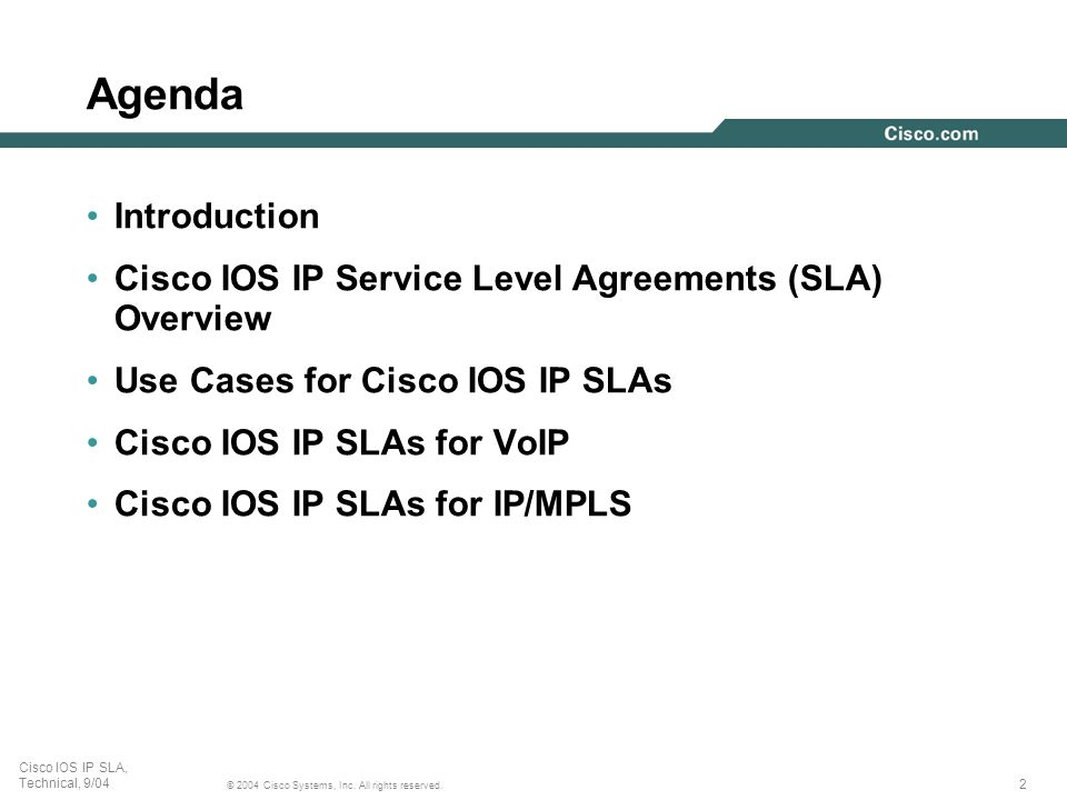 2 © 2004 Cisco Systems, Inc. All rights reserved. Cisco IOS IP SLA, Technical, 9/04 Agenda Introduction Cisco IOS IP Service Level Agreements (SLA) Ov