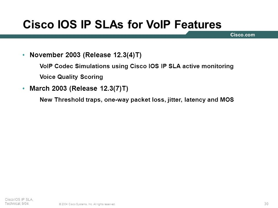 30 © 2004 Cisco Systems, Inc. All rights reserved. Cisco IOS IP SLA, Technical, 9/04 Cisco IOS IP SLAs for VoIP Features November 2003 (Release 12.3(4