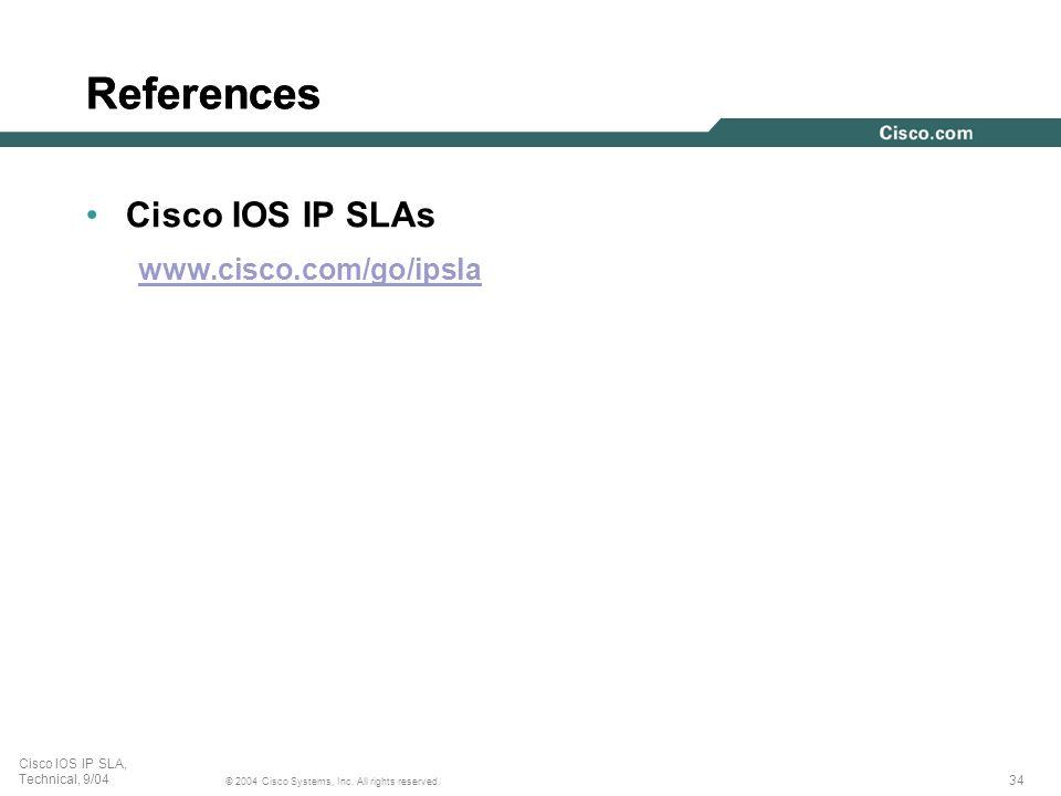 34 © 2004 Cisco Systems, Inc. All rights reserved. Cisco IOS IP SLA, Technical, 9/04 References Cisco IOS IP SLAs www.cisco.com/go/ipsla