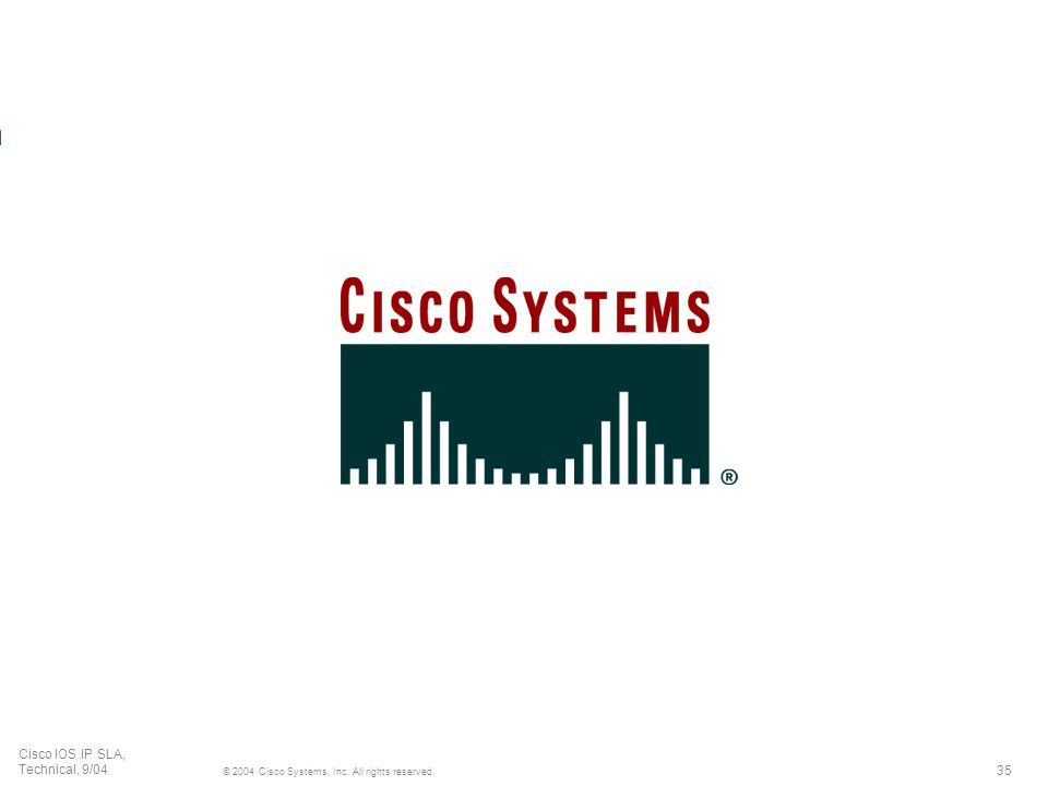 35 © 2004 Cisco Systems, Inc. All rights reserved. Cisco IOS IP SLA, Technical, 9/04
