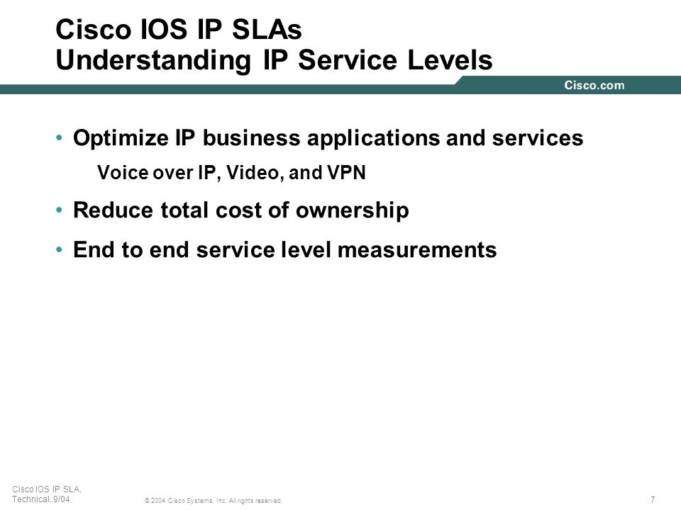 7 © 2004 Cisco Systems, Inc. All rights reserved. Cisco IOS IP SLA, Technical, 9/04 Cisco IOS IP SLAs Understanding IP Service Levels Optimize IP busi