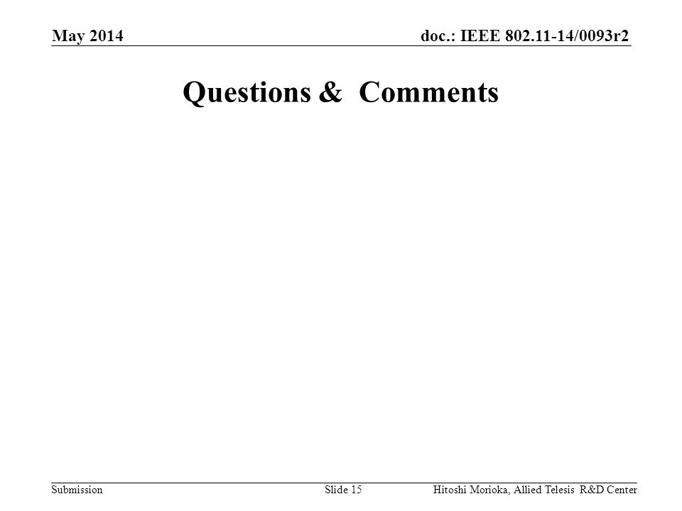 doc.: IEEE 802.11-14/0093r2 Submission Questions & Comments May 2014 Hitoshi Morioka, Allied Telesis R&D CenterSlide 15
