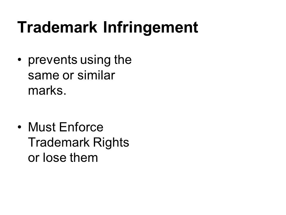 Trademark Infringement prevents using the same or similar marks.