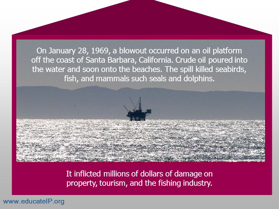 On January 28, 1969, a blowout occurred on an oil platform off the coast of Santa Barbara, California.