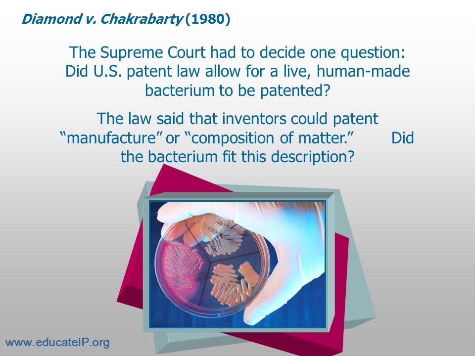 Diamond v.Chakrabarty (1980) The Supreme Court had to decide one question: Did U.S.
