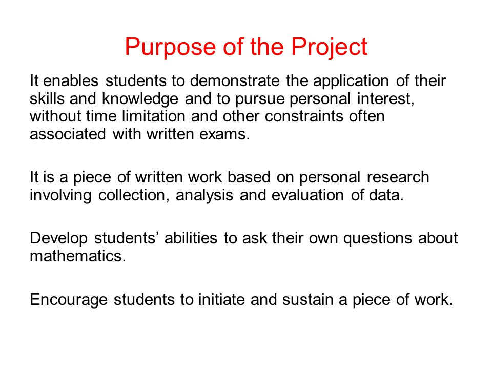 Purpose of the Project It enables students to demonstrate the application of their skills and knowledge and to pursue personal interest, without time