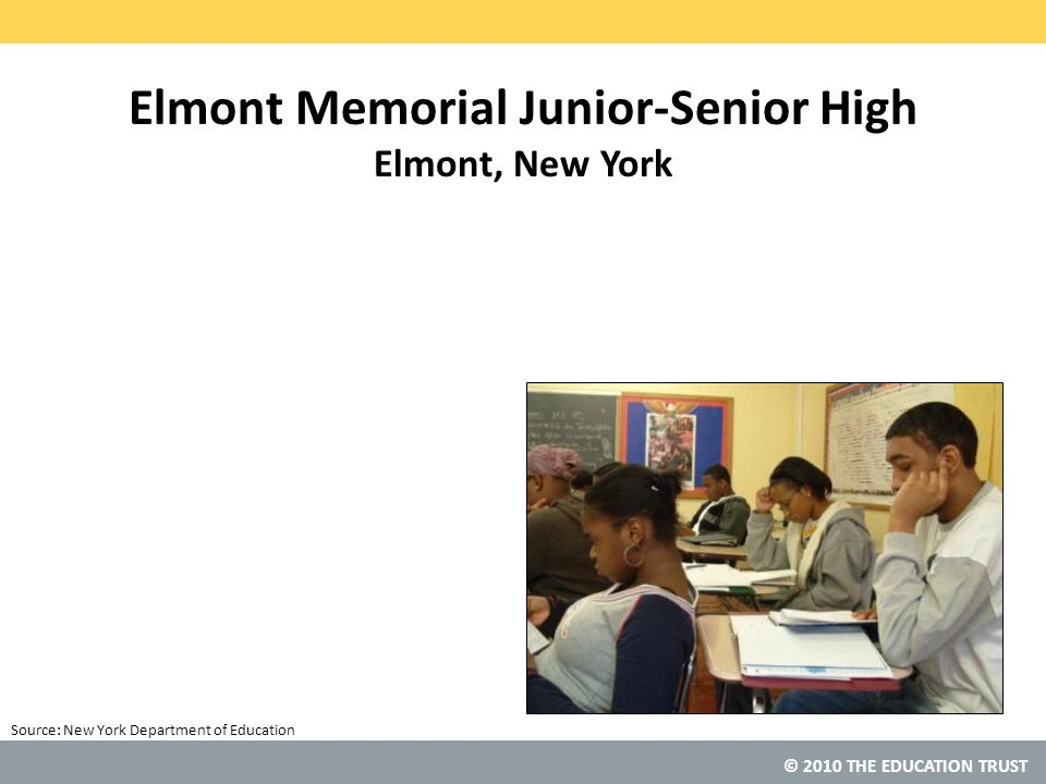 © 2010 THE EDUCATION TRUST Source: Elmont Memorial Junior-Senior High Elmont, New York New York Department of Education