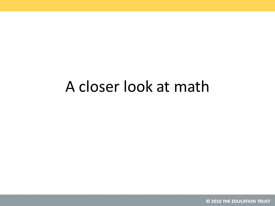 © 2010 THE EDUCATION TRUST A closer look at math