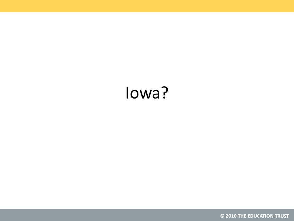 © 2010 THE EDUCATION TRUST Iowa