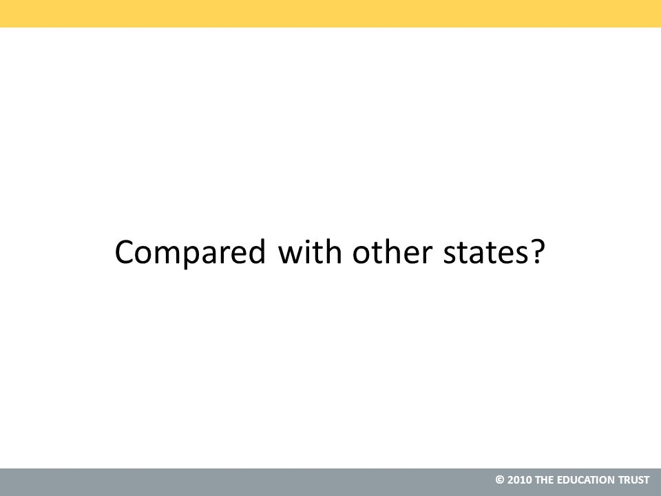 © 2010 THE EDUCATION TRUST Compared with other states?