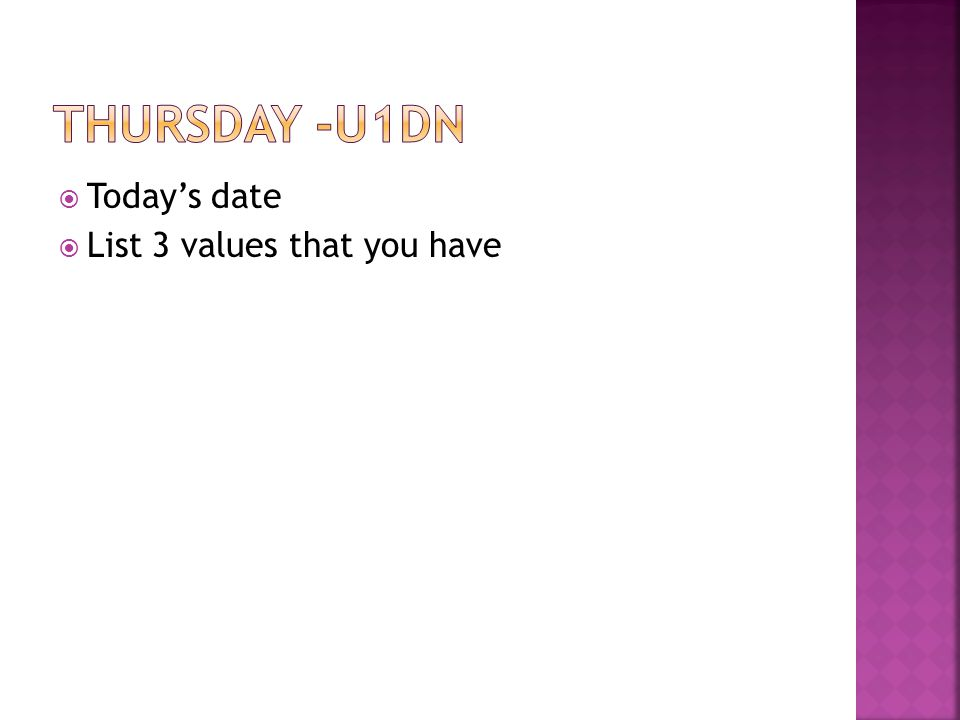  Today's date  List 3 values that you have