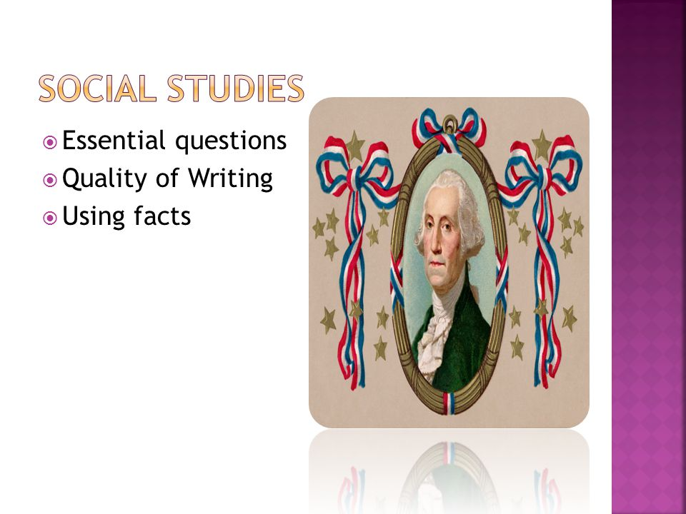  Essential questions  Quality of Writing  Using facts