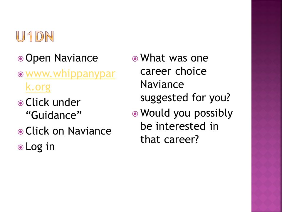  Open Naviance  www.whippanypar k.org www.whippanypar k.org  Click under Guidance  Click on Naviance  Log in  What was one career choice Naviance suggested for you.