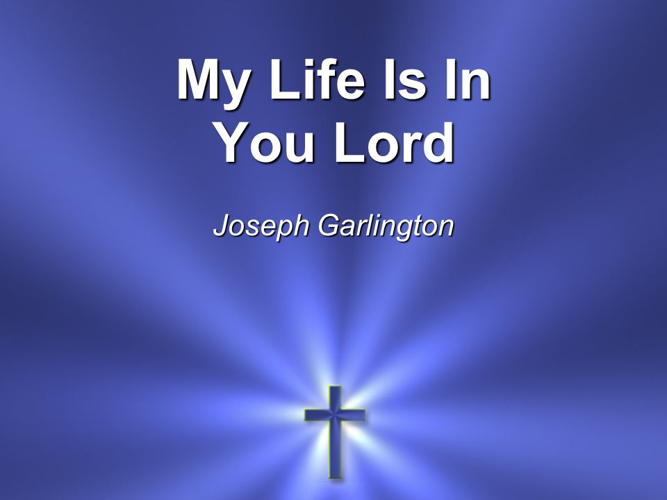 My Life Is In You Lord Joseph Garlington