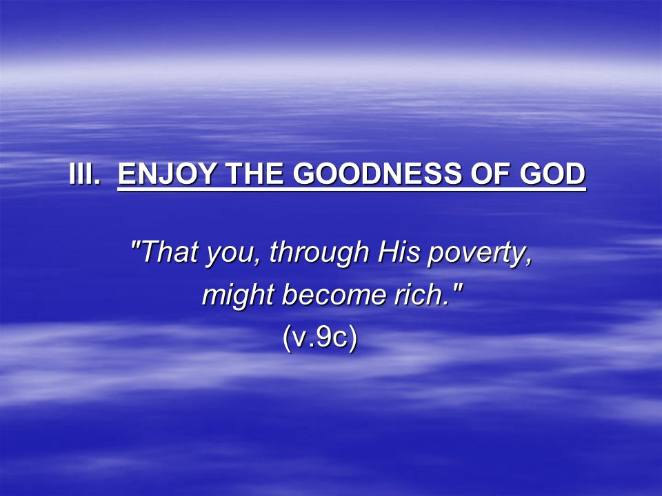 III. ENJOY THE GOODNESS OF GOD III.